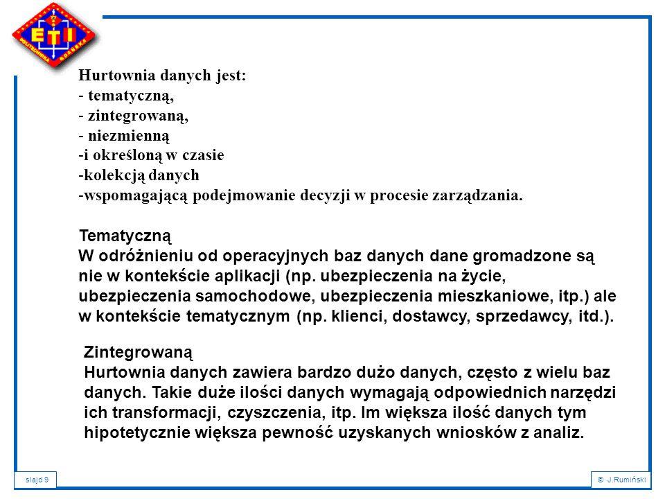 slajd 10© J.Rumiński Niezmienną Dane operacyjne są najczęściej wielokrotnie wykorzystywane w postaci dostępu do kolejnych rekordów.