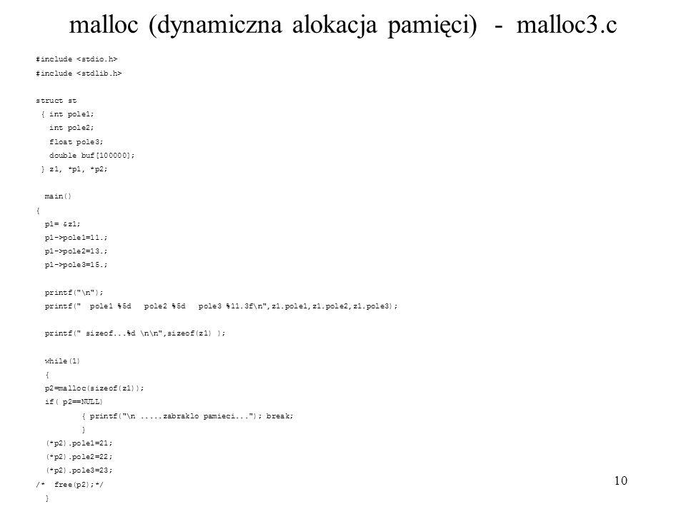 10 malloc (dynamiczna alokacja pamięci) - malloc3.c #include struct st { int pole1; int pole2; float pole3; double buf[100000]; } z1, *p1, *p2; main()