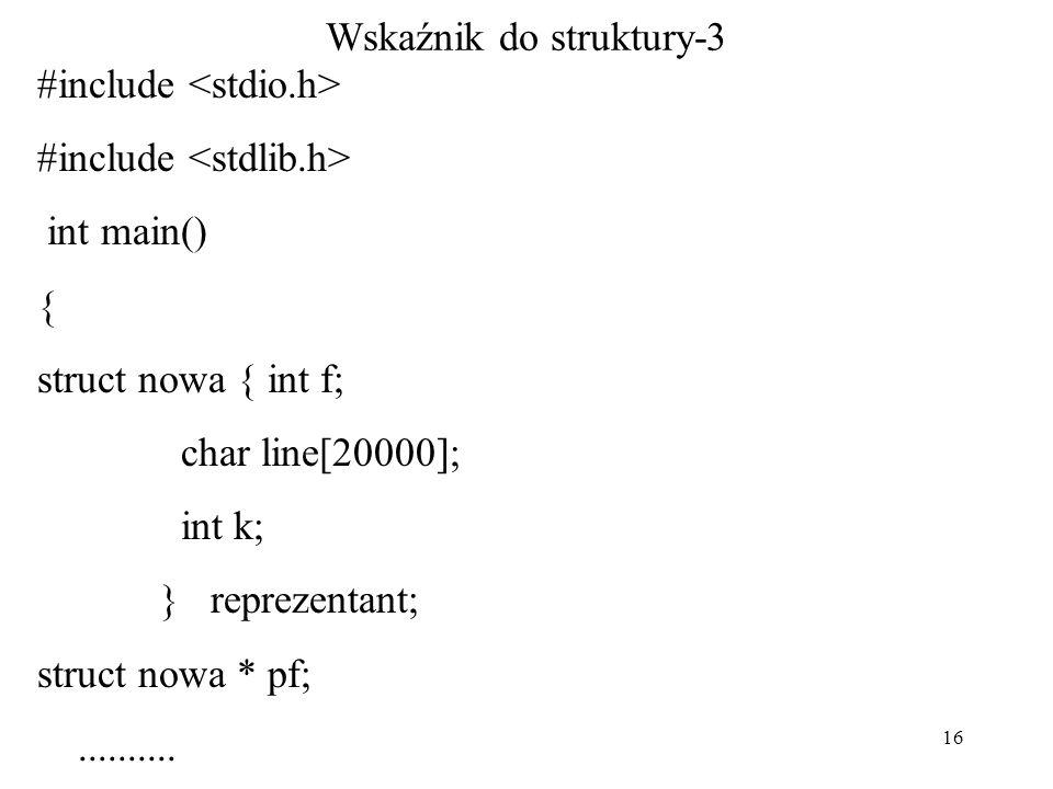 16 Wskaźnik do struktury-3 #include int main() { struct nowa { int f; char line[20000]; int k; } reprezentant; struct nowa * pf; pf = malloc(sizeof(st