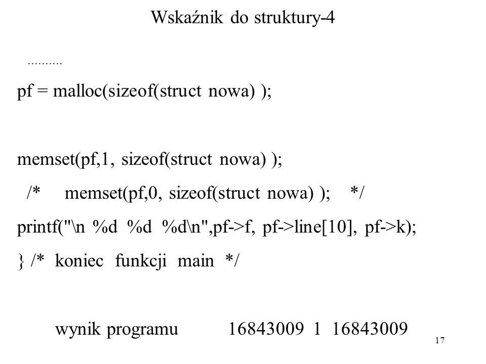 17 Wskaźnik do struktury-4 #include int main() { struct nowa { int f; char line[20000]; int k; } reprezentant; struct nowa * pf; pf = malloc(sizeof(st