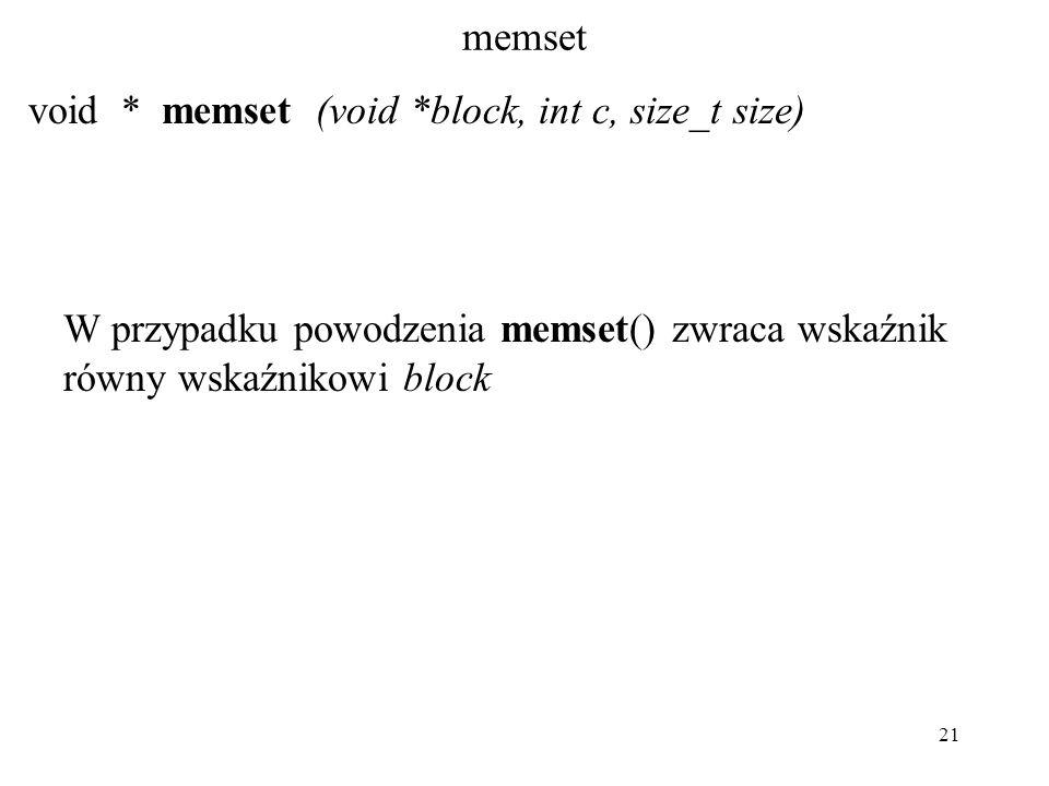 21 memset void * memset (void *block, int c, size_t size) W przypadku powodzenia memset() zwraca wskaźnik równy wskaźnikowi block