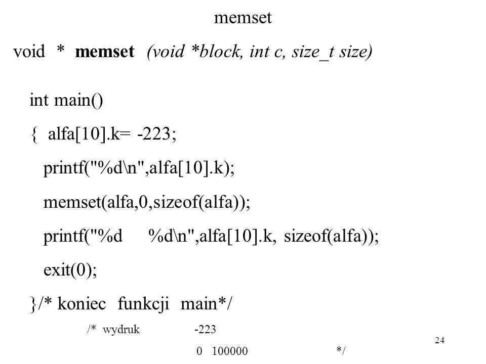 24 memset void * memset (void *block, int c, size_t size) int main() { alfa[10].k= -223; printf(