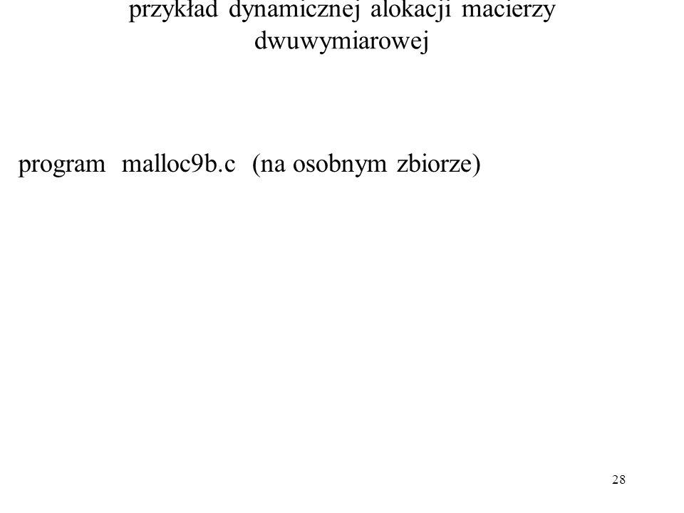 28 przykład dynamicznej alokacji macierzy dwuwymiarowej program malloc9b.c (na osobnym zbiorze)