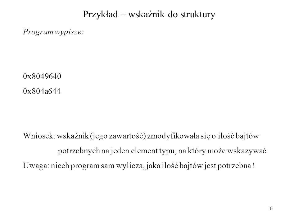 17 Wskaźnik do struktury-4 #include int main() { struct nowa { int f; char line[20000]; int k; } reprezentant; struct nowa * pf; pf = malloc(sizeof(struct nowa) );..........