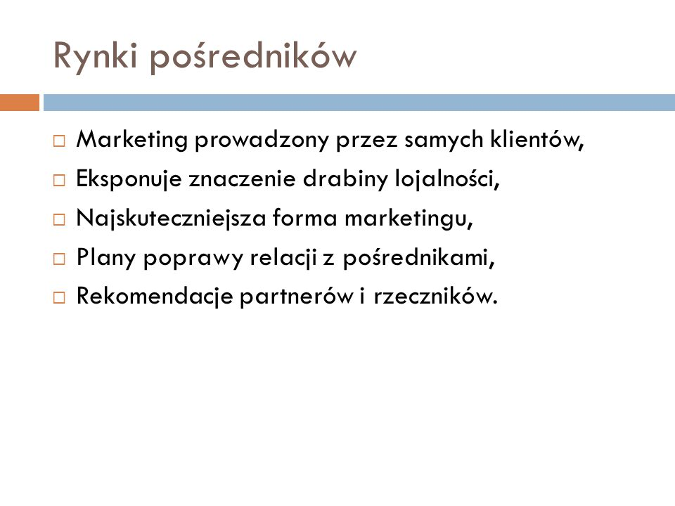 Rynki pośredników  Marketing prowadzony przez samych klientów,  Eksponuje znaczenie drabiny lojalności,  Najskuteczniejsza forma marketingu,  Plan