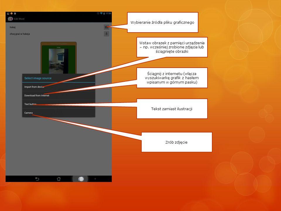 Wybieranie źródła pliku graficznego Wstaw obrazek z pamięci urządzenia – np. wcześniej zrobione zdjęcia lub ściągnięte obrazki Ściągnij z internetu (w