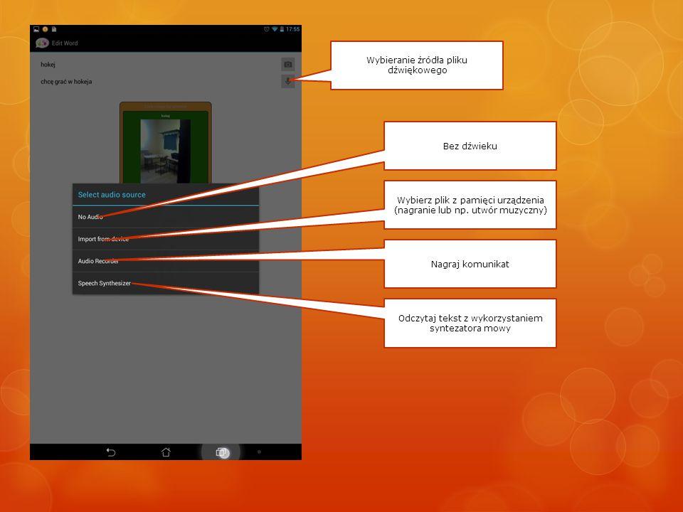 Wybieranie źródła pliku dźwiękowego Bez dźwieku Wybierz plik z pamięci urządzenia (nagranie lub np. utwór muzyczny) Nagraj komunikat Odczytaj tekst z