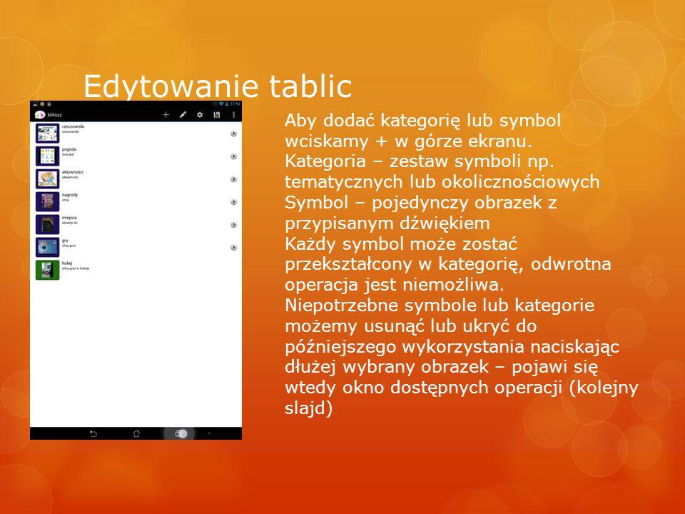 Edytowanie tablic Aby dodać kategorię lub symbol wciskamy + w górze ekranu. Kategoria – zestaw symboli np. tematycznych lub okolicznościowych Symbol –