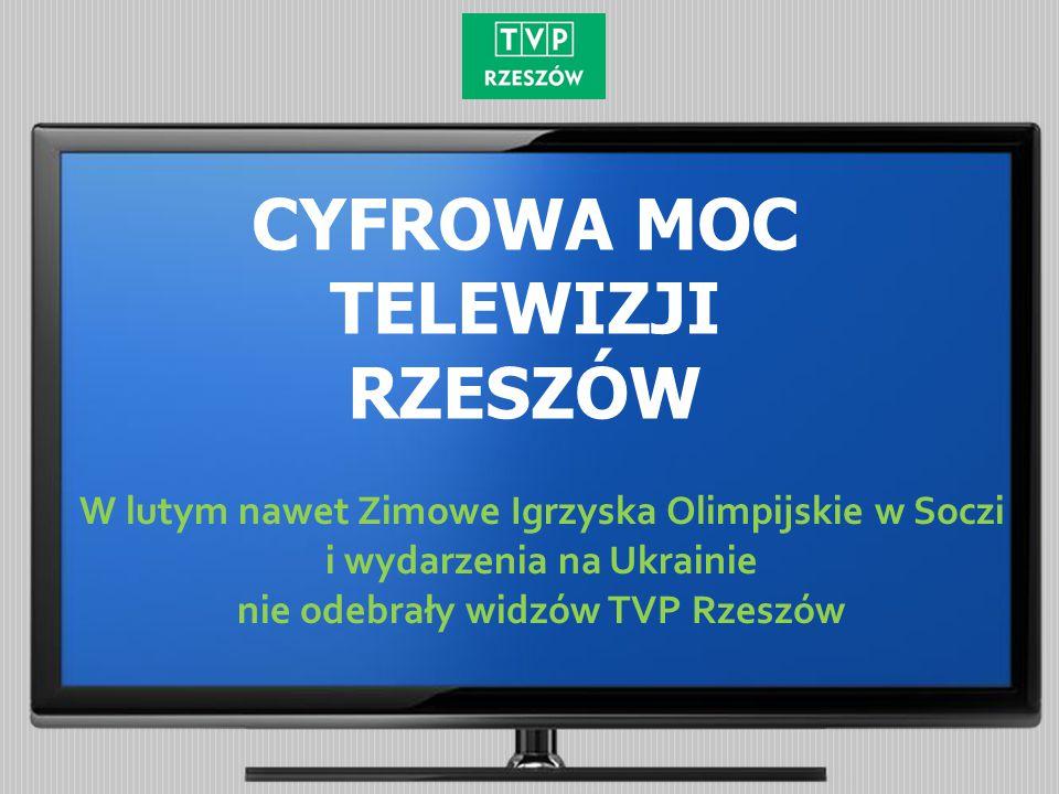 CYFROWA MOC TELEWIZJI RZESZÓW W lutym nawet Zimowe Igrzyska Olimpijskie w Soczi i wydarzenia na Ukrainie nie odebrały widzów TVP Rzeszów