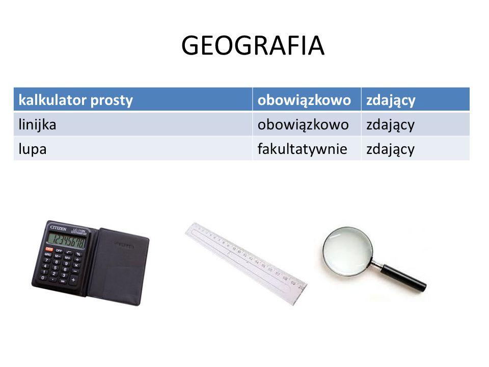GEOGRAFIA kalkulator prostyobowiązkowozdający linijkaobowiązkowozdający lupafakultatywniezdający