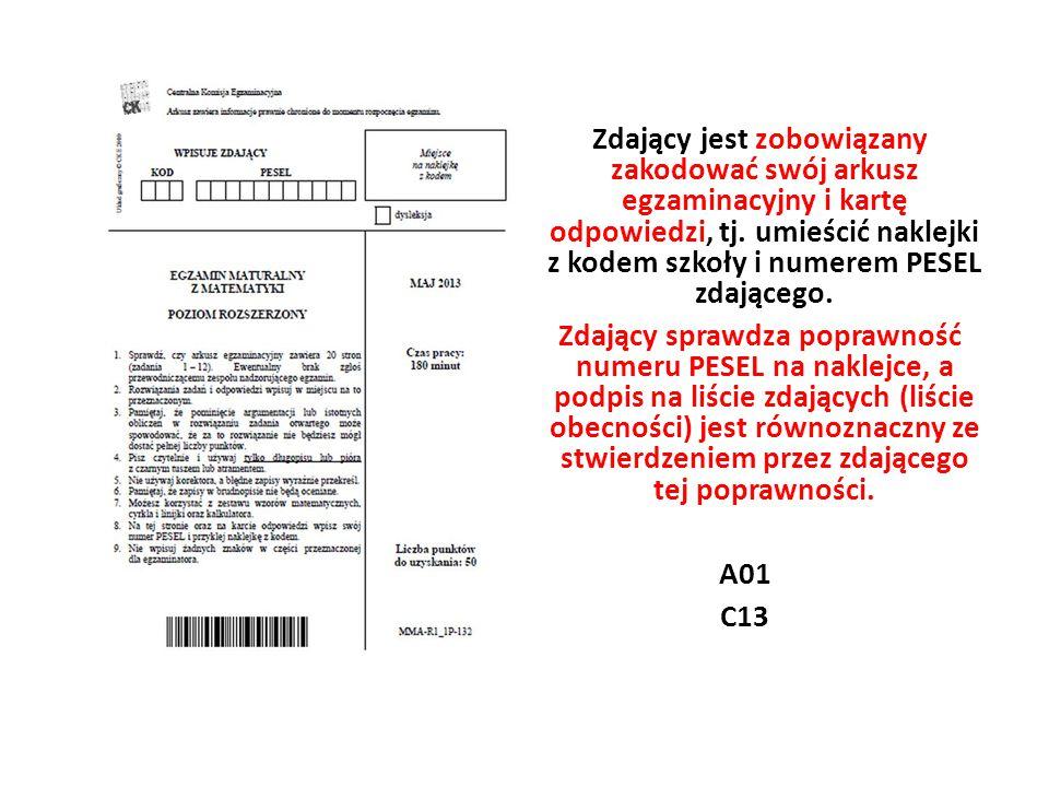 Zdający jest zobowiązany zakodować swój arkusz egzaminacyjny i kartę odpowiedzi, tj. umieścić naklejki z kodem szkoły i numerem PESEL zdającego. Zdają