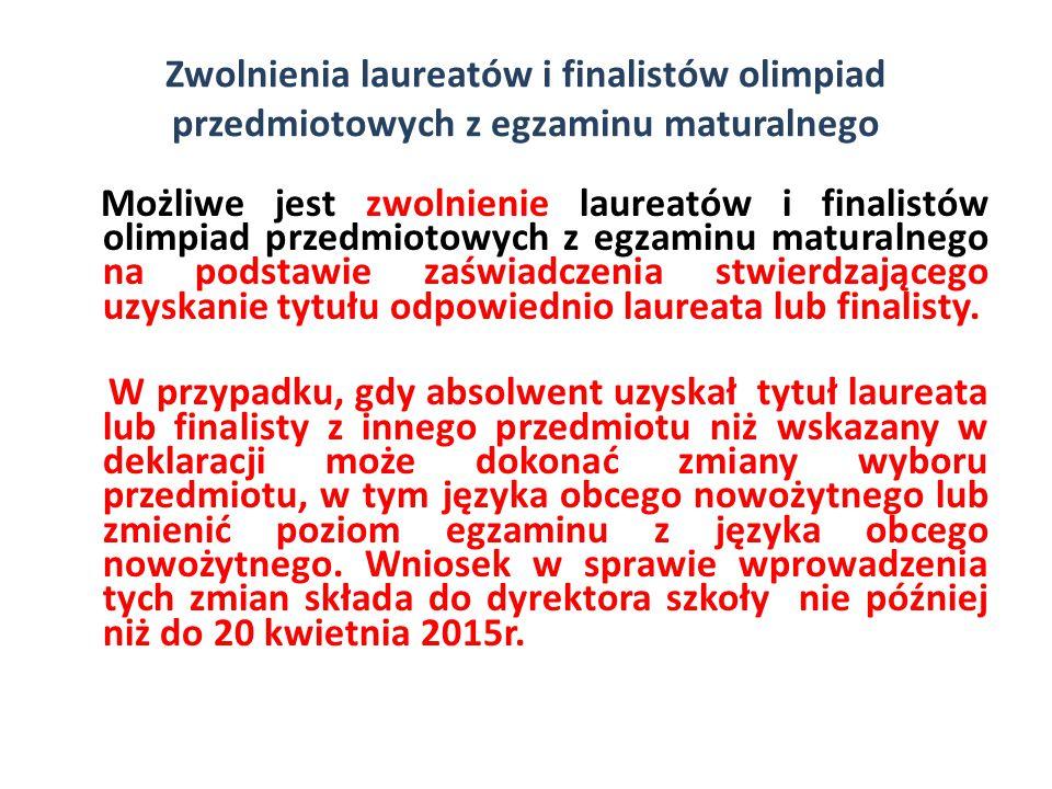 Zwolnienia laureatów i finalistów olimpiad przedmiotowych z egzaminu maturalnego Możliwe jest zwolnienie laureatów i finalistów olimpiad przedmiotowych z egzaminu maturalnego na podstawie zaświadczenia stwierdzającego uzyskanie tytułu odpowiednio laureata lub finalisty.