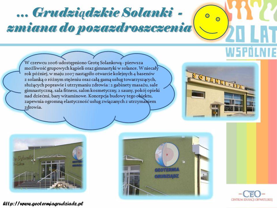… Grudzi ą dzkie Solanki - zmiana do pozazdroszczenia W czerwcu 2006 udostępniono Grotę Solankową - pierwsza możliwość grupowych kąpieli oraz gimnastyki w solance.
