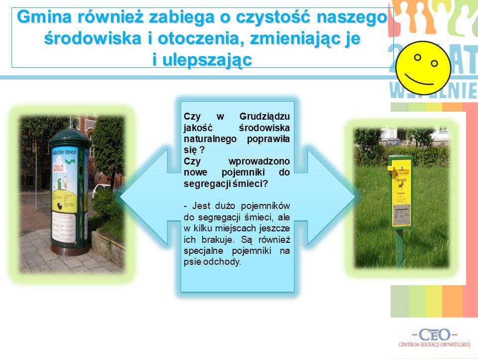 Gmina również zabiega o czystość naszego środowiska i otoczenia, zmieniając je i ulepszając Czy w Grudziądzu jakość środowiska naturalnego poprawiła się .