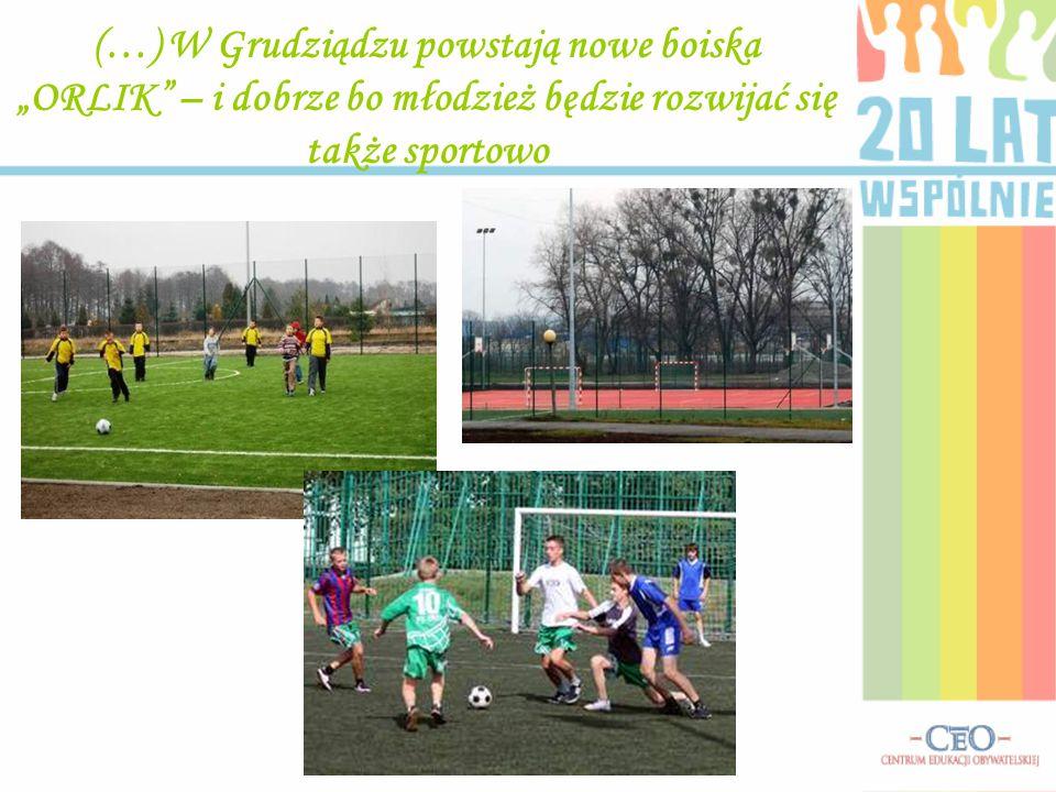 """(…) W Grudziądzu powstają nowe boiska """"ORLIK – i dobrze bo młodzież będzie rozwijać się także sportowo"""