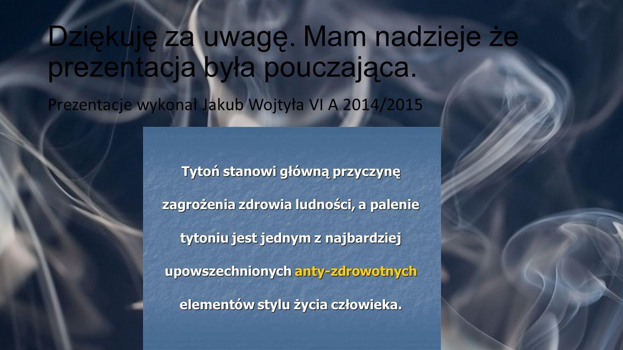 Dziękuję za uwagę. Mam nadzieje że prezentacja była pouczająca. Prezentacje wykonał Jakub Wojtyła VI A 2014/2015