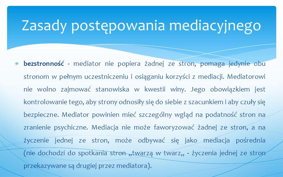  bezstronność - mediator nie popiera żadnej ze stron, pomaga jedynie obu stronom w pełnym uczestniczeniu i osiąganiu korzyści z mediacji. Mediatorowi