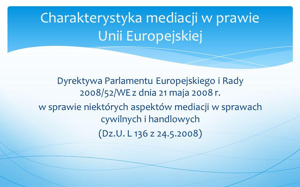 Dyrektywa Parlamentu Europejskiego i Rady 2008/52/WE z dnia 21 maja 2008 r. w sprawie niektórych aspektów mediacji w sprawach cywilnych i handlowych (