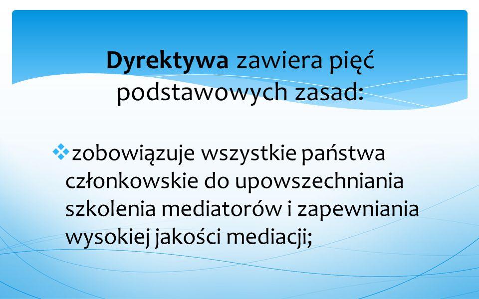  zobowiązuje wszystkie państwa członkowskie do upowszechniania szkolenia mediatorów i zapewniania wysokiej jakości mediacji; Dyrektywa zawiera pięć p