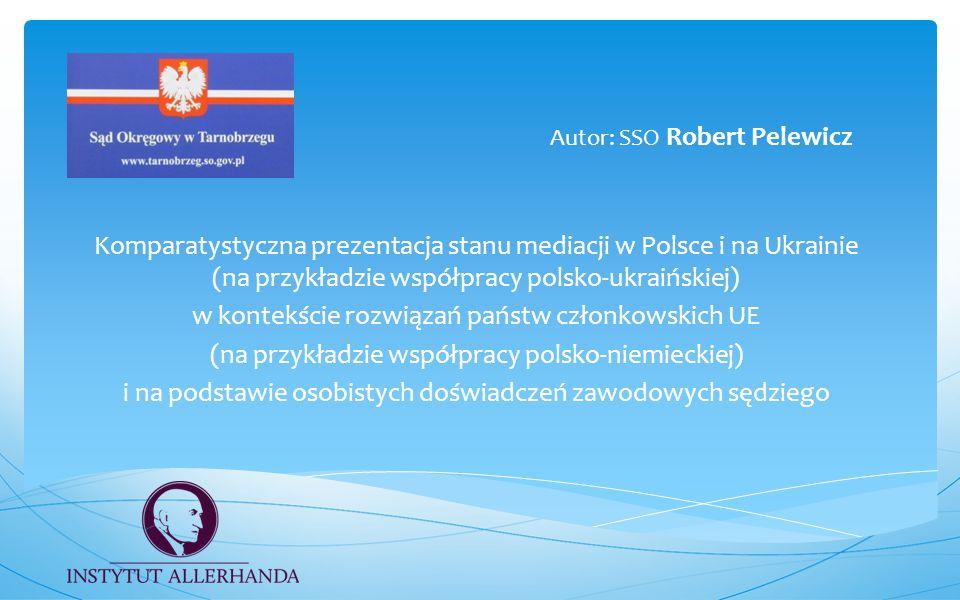 Komparatystyczna prezentacja stanu mediacji w Polsce i na Ukrainie (na przykładzie współpracy polsko-ukraińskiej) w kontekście rozwiązań państw członk