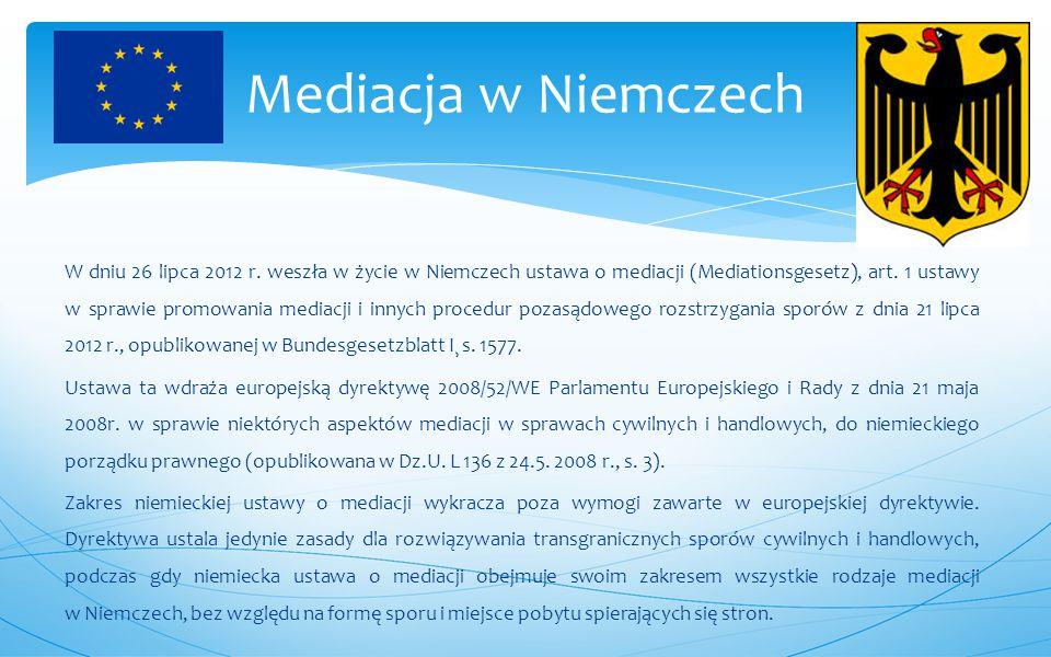 W dniu 26 lipca 2012 r. weszła w życie w Niemczech ustawa o mediacji (Mediationsgesetz), art. 1 ustawy w sprawie promowania mediacji i innych procedur