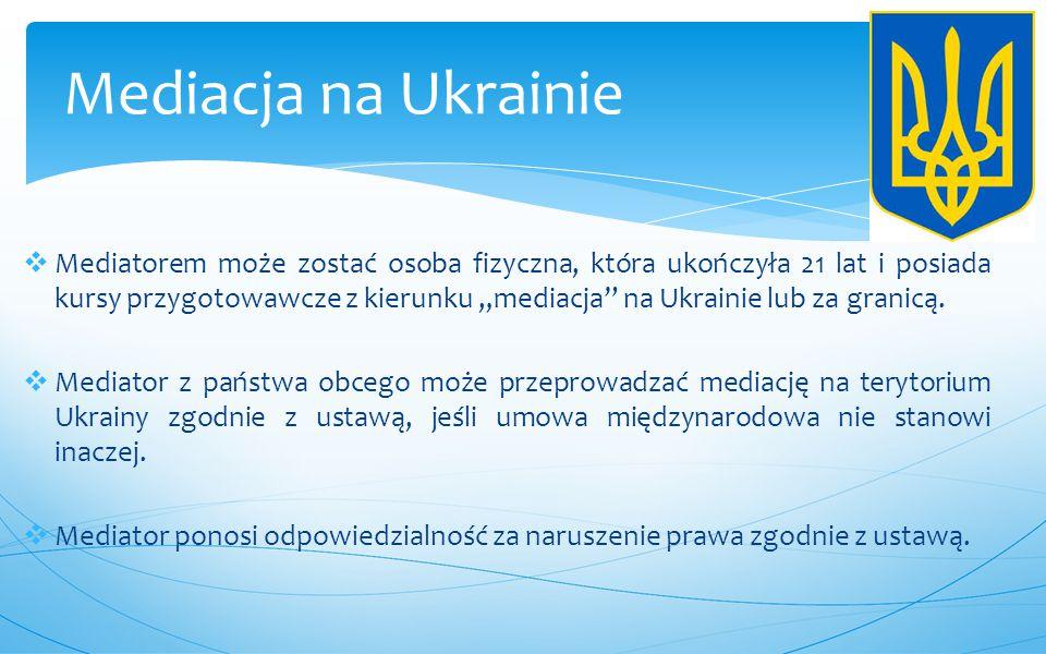 """ Mediatorem może zostać osoba fizyczna, która ukończyła 21 lat i posiada kursy przygotowawcze z kierunku """"mediacja"""" na Ukrainie lub za granicą.  Med"""