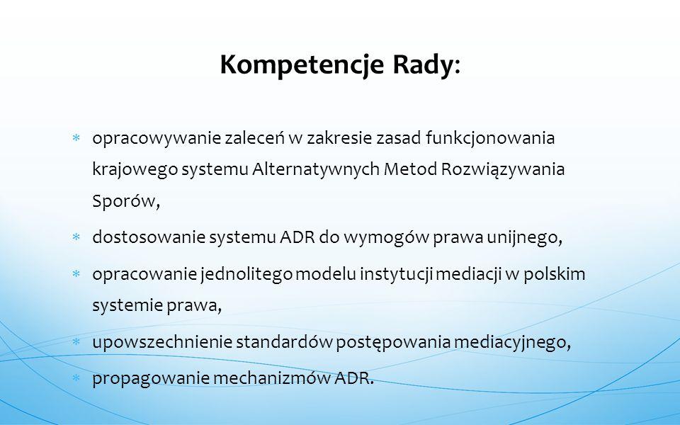  opracowywanie zaleceń w zakresie zasad funkcjonowania krajowego systemu Alternatywnych Metod Rozwiązywania Sporów,  dostosowanie systemu ADR do wym