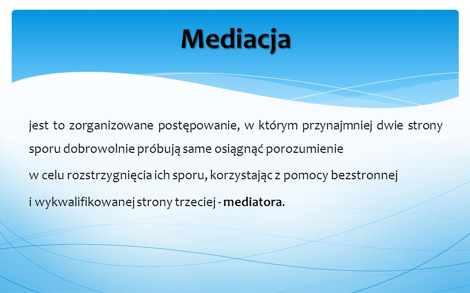 w mediacji mogą uczestniczyć  tylko osoby, które są władne podejmować samodzielne decyzje oraz są odpowiedzialne za realizację zawartych porozumień;  mediacja nie jest możliwa, jeżeli jedna ze stron nie jest w stanie zrozumieć jej sensu, np.