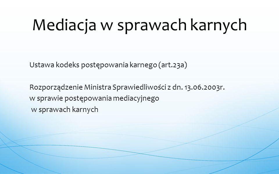 Ustawa kodeks postępowania karnego (art.23a) Rozporządzenie Ministra Sprawiedliwości z dn. 13.06.2003r. w sprawie postępowania mediacyjnego w sprawach