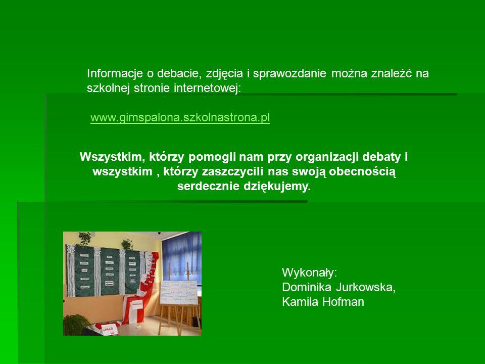 Informacje o debacie, zdjęcia i sprawozdanie można znaleźć na szkolnej stronie internetowej: www.gimspalona.szkolnastrona.pl Wszystkim, którzy pomogli