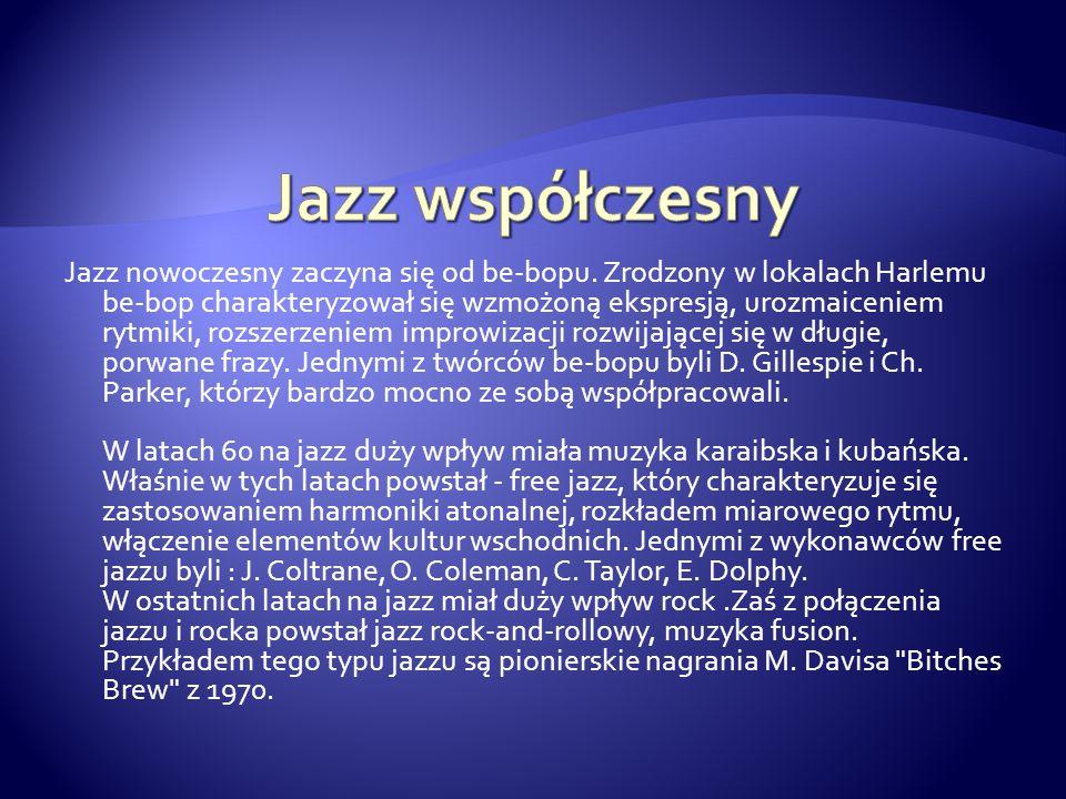 Jazz nowoczesny zaczyna się od be-bopu. Zrodzony w lokalach Harlemu be-bop charakteryzował się wzmożoną ekspresją, urozmaiceniem rytmiki, rozszerzenie