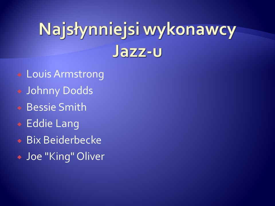  Louis Armstrong  Johnny Dodds  Bessie Smith  Eddie Lang  Bix Beiderbecke  Joe