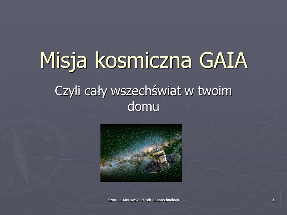 Szymon Murawski, 4 rok nanotechnologii2 Czym jest GAIA.