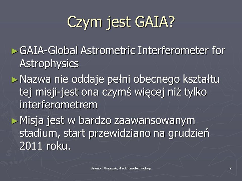 """Szymon Murawski, 4 rok nanotechnologii13 Dzienna """"zdobycz ► Każdego dnia GAIA odkryje: -100 nowych asteroidów w systemie słonecznym -10 nowych gwiazd posiadających planety -300 nowych kwazarów"""
