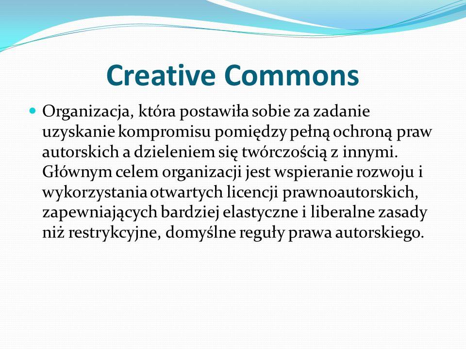 Creative Commons Organizacja, która postawiła sobie za zadanie uzyskanie kompromisu pomiędzy pełną ochroną praw autorskich a dzieleniem się twórczością z innymi.