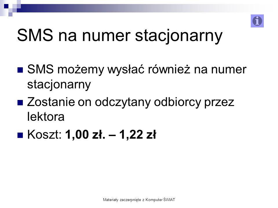 Materiały zaczerpnięte z Komputer ŚWIAT SMS na numer stacjonarny SMS możemy wysłać również na numer stacjonarny Zostanie on odczytany odbiorcy przez l