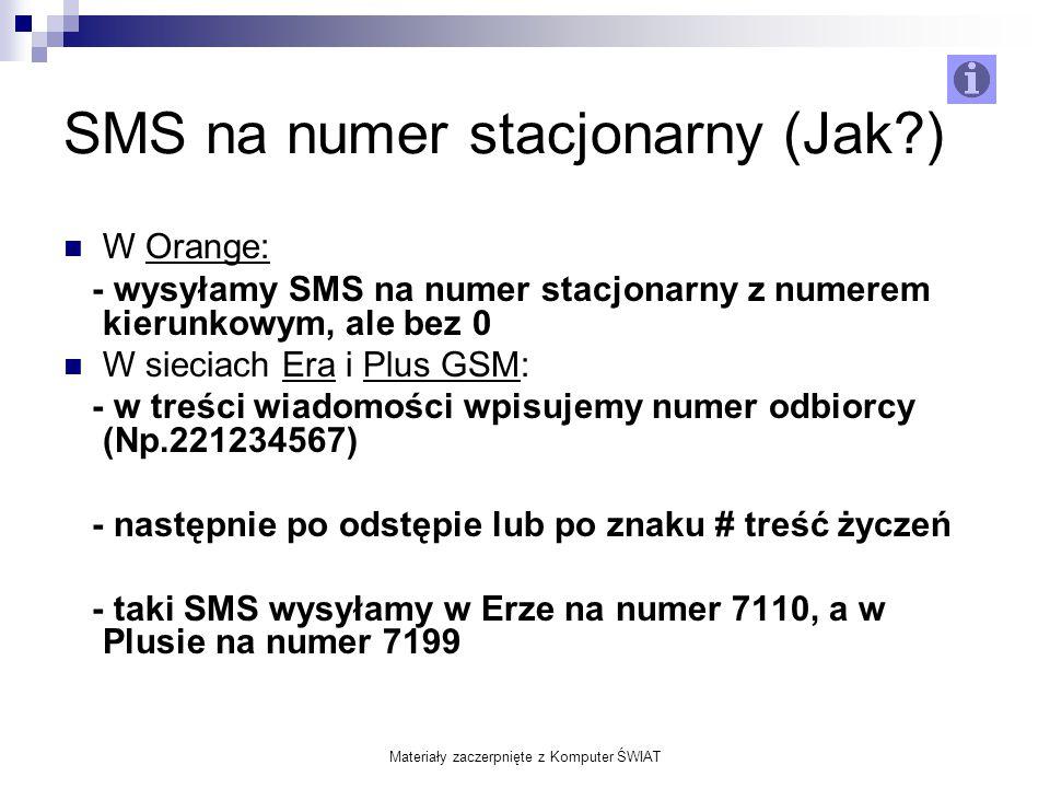 Materiały zaczerpnięte z Komputer ŚWIAT SMS na numer stacjonarny (Jak?) W Orange: - wysyłamy SMS na numer stacjonarny z numerem kierunkowym, ale bez 0