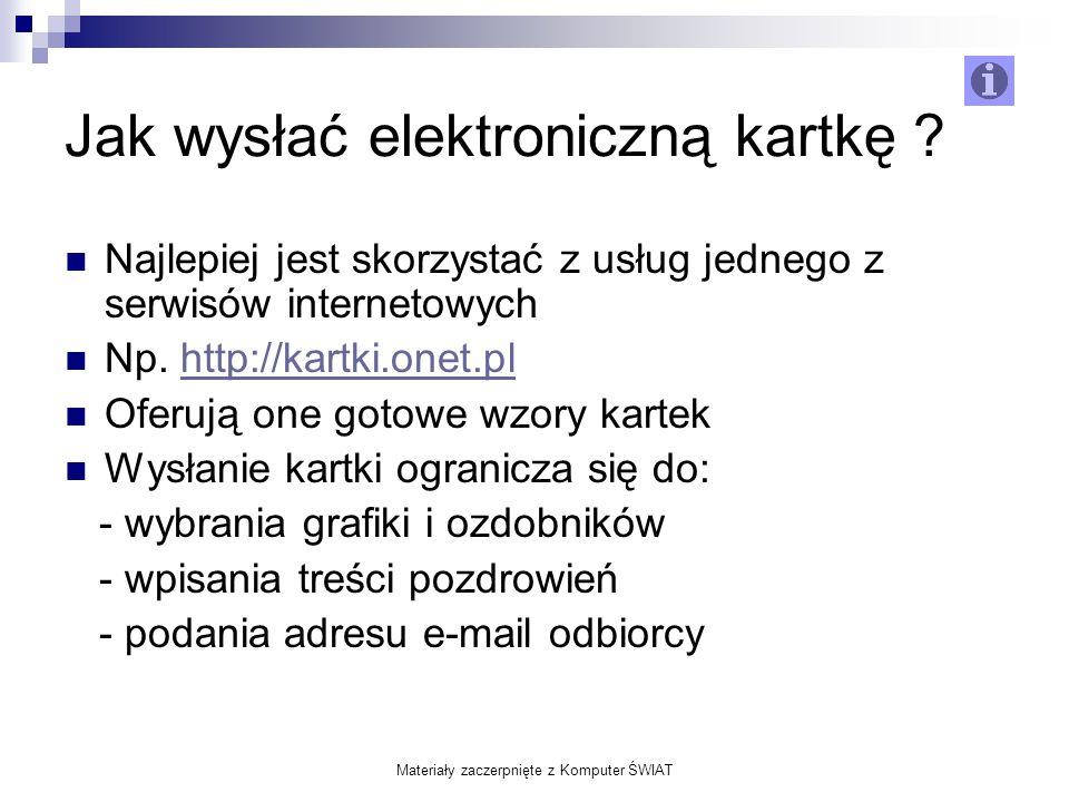 Materiały zaczerpnięte z Komputer ŚWIAT Jak wysłać elektroniczną kartkę ? Najlepiej jest skorzystać z usług jednego z serwisów internetowych Np. http: