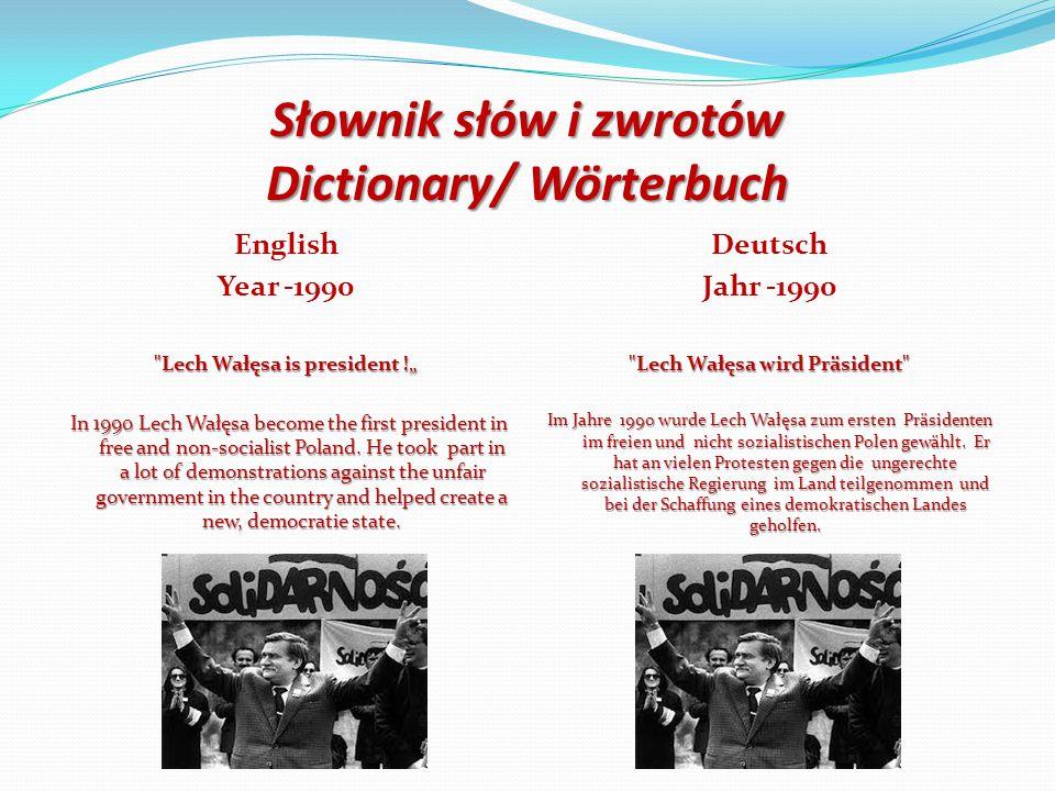 """Słownik słów i zwrotów Dictionary/ Wörterbuch English Year -1990 Lech Wałęsa is president !"""" In 1990 Lech Wałęsa become the first president in free and non-socialist Poland."""