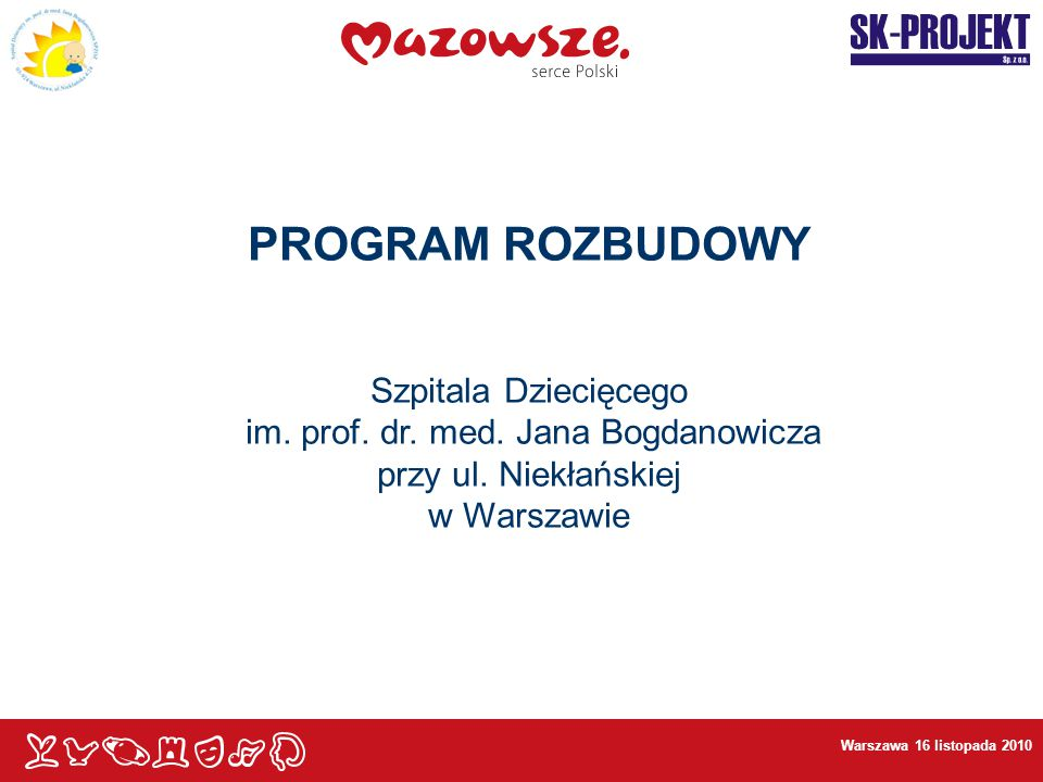 Warszawa 16 listopada 2010 PROGRAM ROZBUDOWY Szpitala Dziecięcego im.