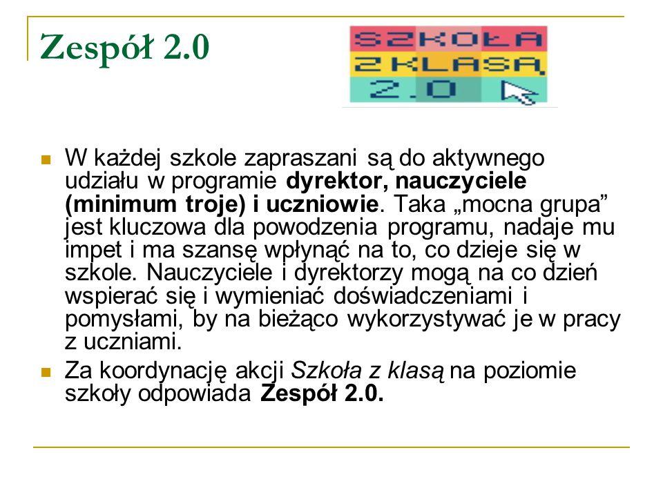 Zespół 2.0 W każdej szkole zapraszani są do aktywnego udziału w programie dyrektor, nauczyciele (minimum troje) i uczniowie.