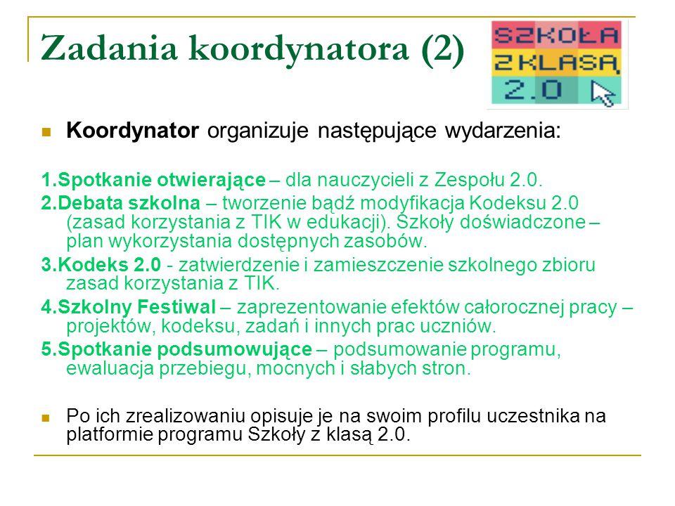Zadania koordynatora (2) Koordynator organizuje następujące wydarzenia: 1.Spotkanie otwierające – dla nauczycieli z Zespołu 2.0.