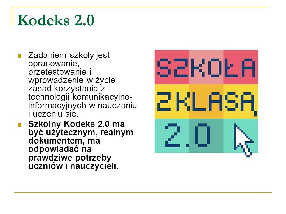 Kodeks 2.0 Zadaniem szkoły jest opracowanie, przetestowanie i wprowadzenie w życie zasad korzystania z technologii komunikacyjno- informacyjnych w nauczaniu i uczeniu się.