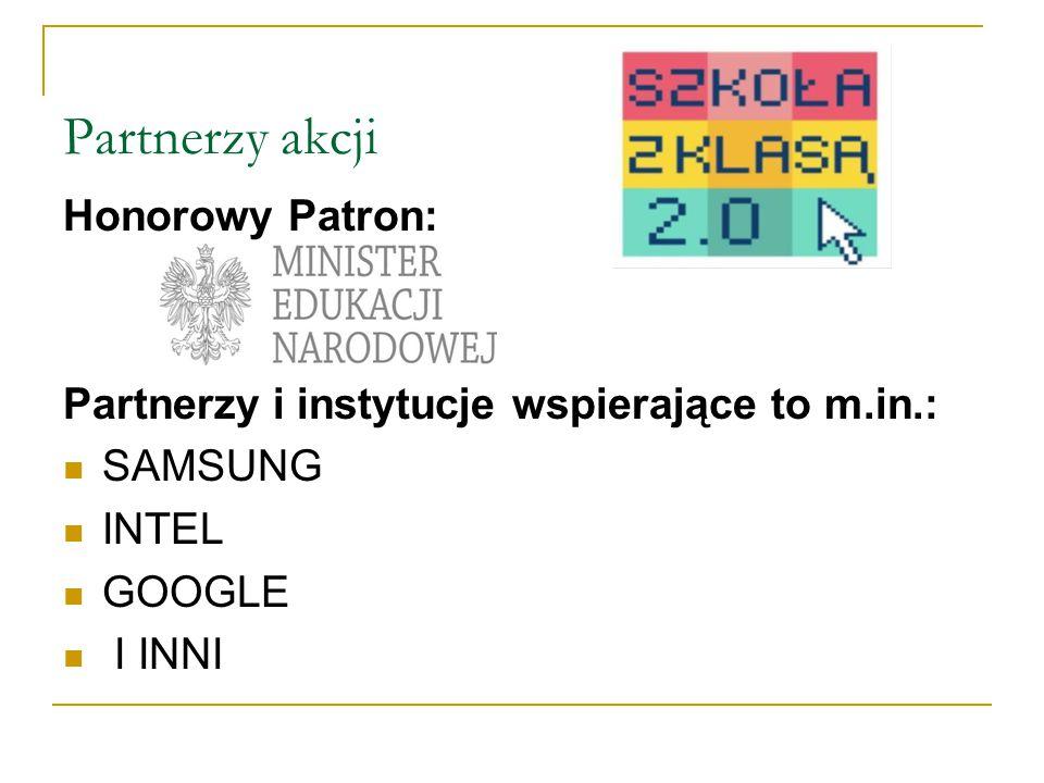 Partnerzy akcji Honorowy Patron: Partnerzy i instytucje wspierające to m.in.: SAMSUNG INTEL GOOGLE I INNI