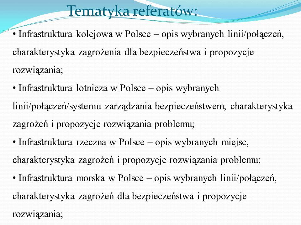 Tematyka referatów: Infrastruktura kolejowa w Polsce – opis wybranych linii/połączeń, charakterystyka zagrożenia dla bezpieczeństwa i propozycje rozwi