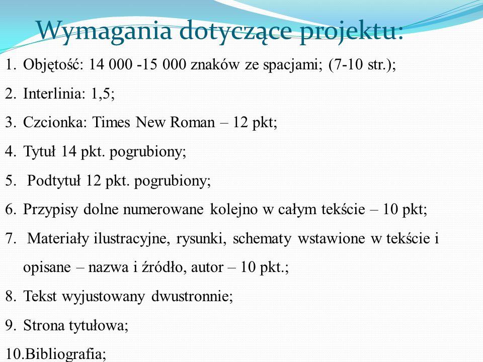 Wymagania dotyczące projektu: 1.Objętość: 14 000 -15 000 znaków ze spacjami; (7-10 str.); 2.Interlinia: 1,5; 3.Czcionka: Times New Roman – 12 pkt; 4.T