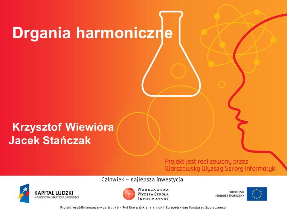 Drgania harmoniczne Krzysztof Wiewióra Jacek Stańczak informatyka + 2