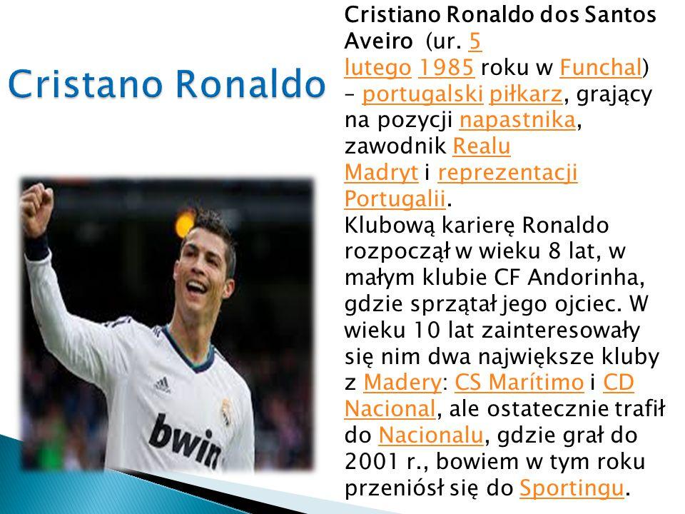 Cristiano Ronaldo dos Santos Aveiro (ur. 5 lutego 1985 roku w Funchal) – portugalski piłkarz, grający na pozycji napastnika, zawodnik Realu Madryt i r