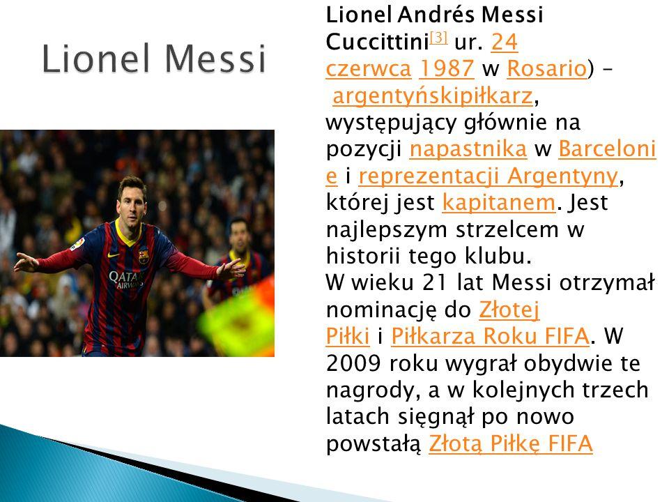 Lionel Andrés Messi Cuccittini [3] ur. 24 czerwca 1987 w Rosario) – argentyńskipiłkarz, występujący głównie na pozycji napastnika w Barceloni e i repr