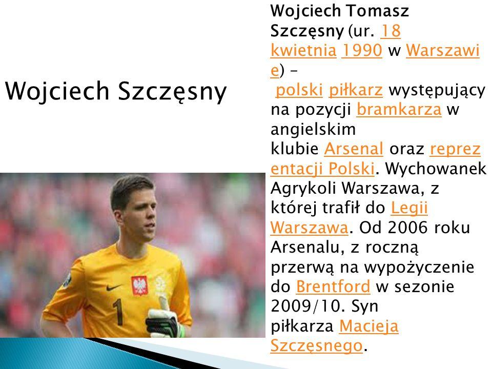 Wojciech Szczęsny Wojciech Tomasz Szczęsny (ur. 18 kwietnia 1990 w Warszawi e) – polski piłkarz występujący na pozycji bramkarza w angielskim klubie A